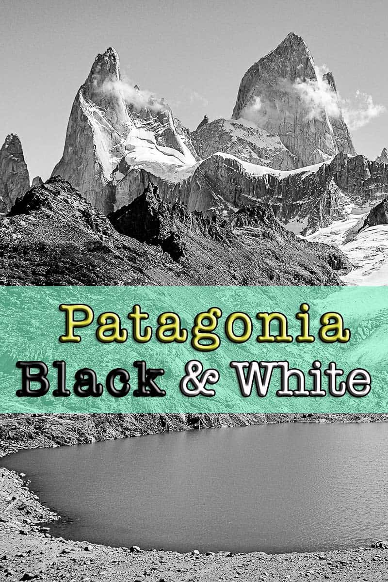 Patagonia in Black & White - The Top 10 Places