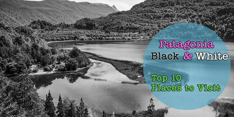 Patagonia in Black and White - Top 10 Places to Visit